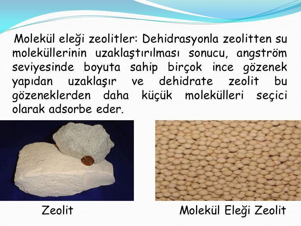 Molekül eleği zeolitler: Dehidrasyonla zeolitten su moleküllerinin uzaklaştırılması sonucu, angström seviyesinde boyuta sahip birçok ince gözenek yapı