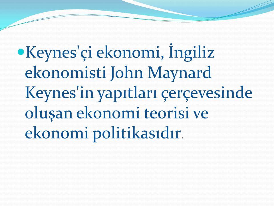 Keynes çi ekonomi, İngiliz ekonomisti John Maynard Keynes in yapıtları çerçevesinde oluşan ekonomi teorisi ve ekonomi politikasıdır.