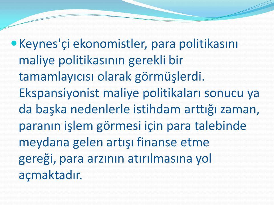 Keynes çi ekonomistler, para politikasını maliye politikasının gerekli bir tamamlayıcısı olarak görmüşlerdi.