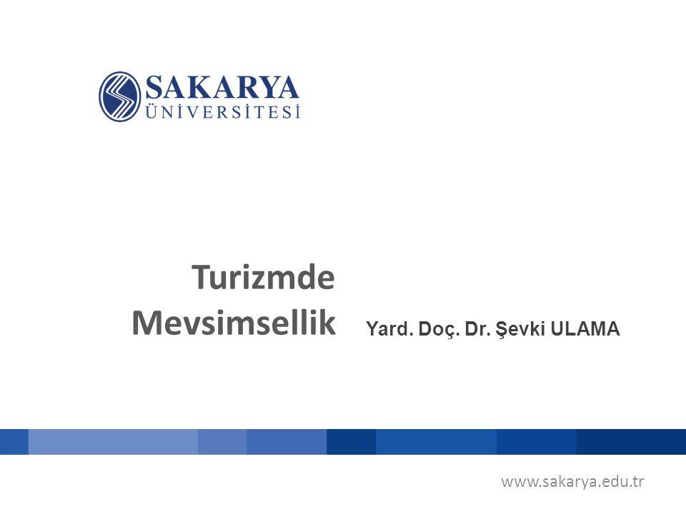 Turizmde Mevsimsellik www.sakarya.edu.tr Yard. Doç. Dr. Şevki ULAMA