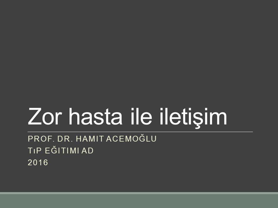 Zor hasta ile iletişim PROF. DR. HAMIT ACEMOĞLU TıP EĞITIMI AD 2016