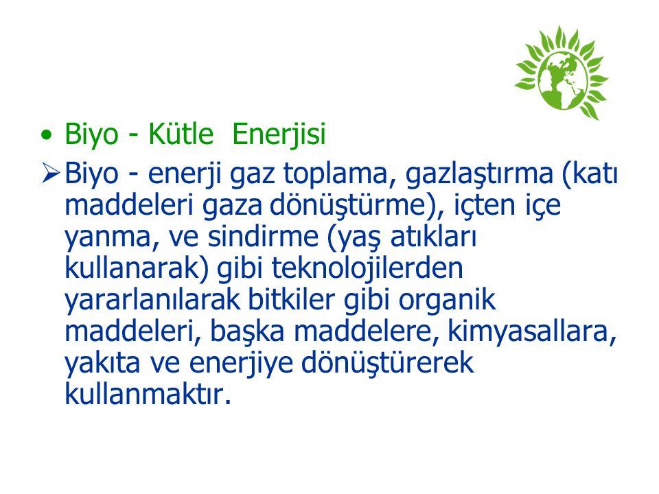 Biyo - Kütle Enerjisi  Biyo - enerji gaz toplama, gazlaştırma (katı maddeleri gaza dönüştürme), içten içe yanma, ve sindirme (yaş atıkları kullanarak
