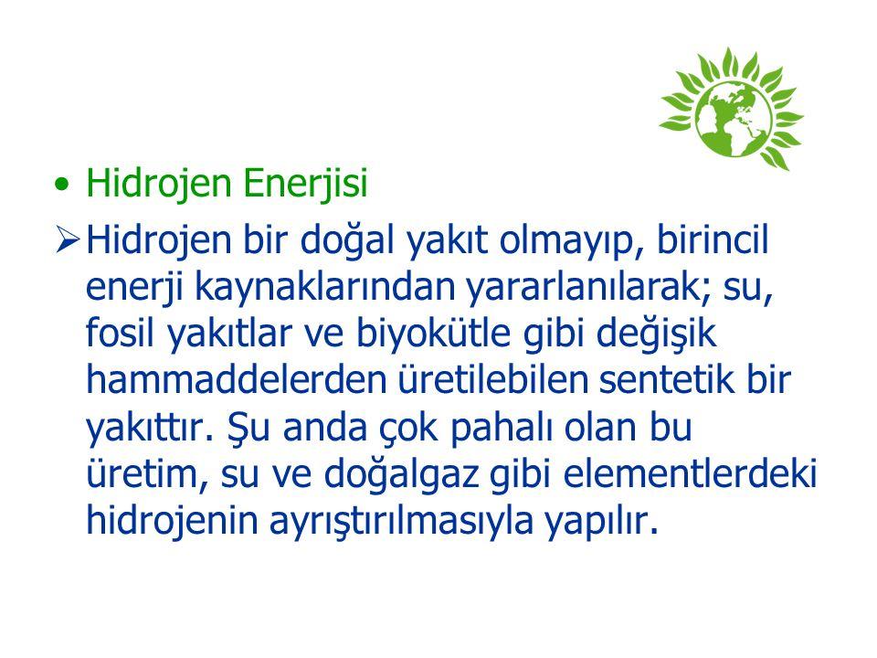 Hidrojen Enerjisi  Hidrojen bir doğal yakıt olmayıp, birincil enerji kaynaklarından yararlanılarak; su, fosil yakıtlar ve biyokütle gibi değişik hammaddelerden üretilebilen sentetik bir yakıttır.