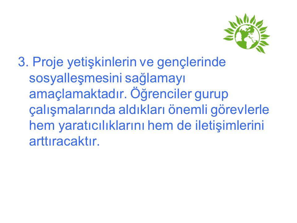 3. Proje yetişkinlerin ve gençlerinde sosyalleşmesini sağlamayı amaçlamaktadır.