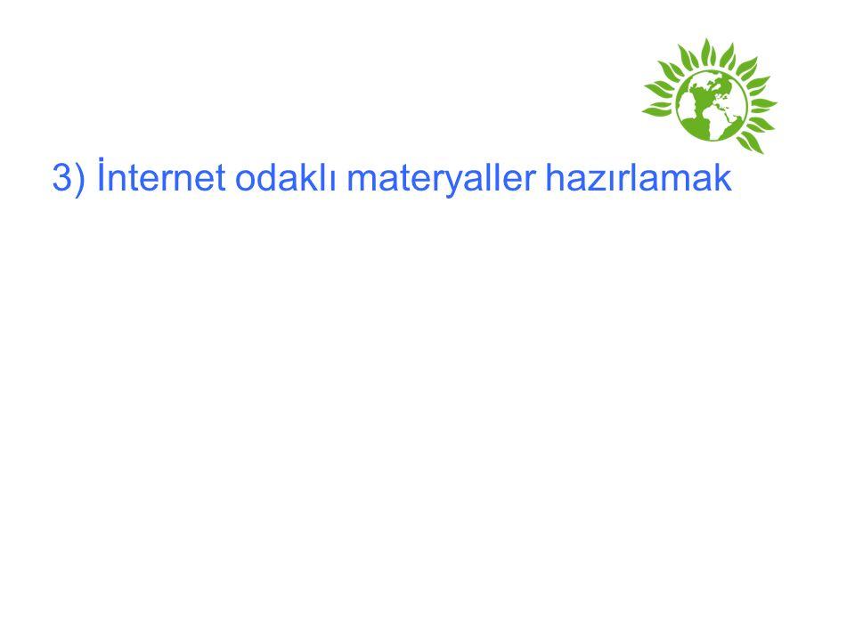 3) İnternet odaklı materyaller hazırlamak