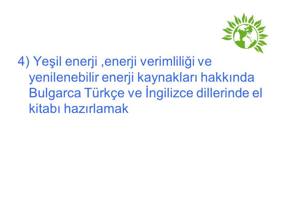 4) Yeşil enerji,enerji verimliliği ve yenilenebilir enerji kaynakları hakkında Bulgarca Türkçe ve İngilizce dillerinde el kitabı hazırlamak
