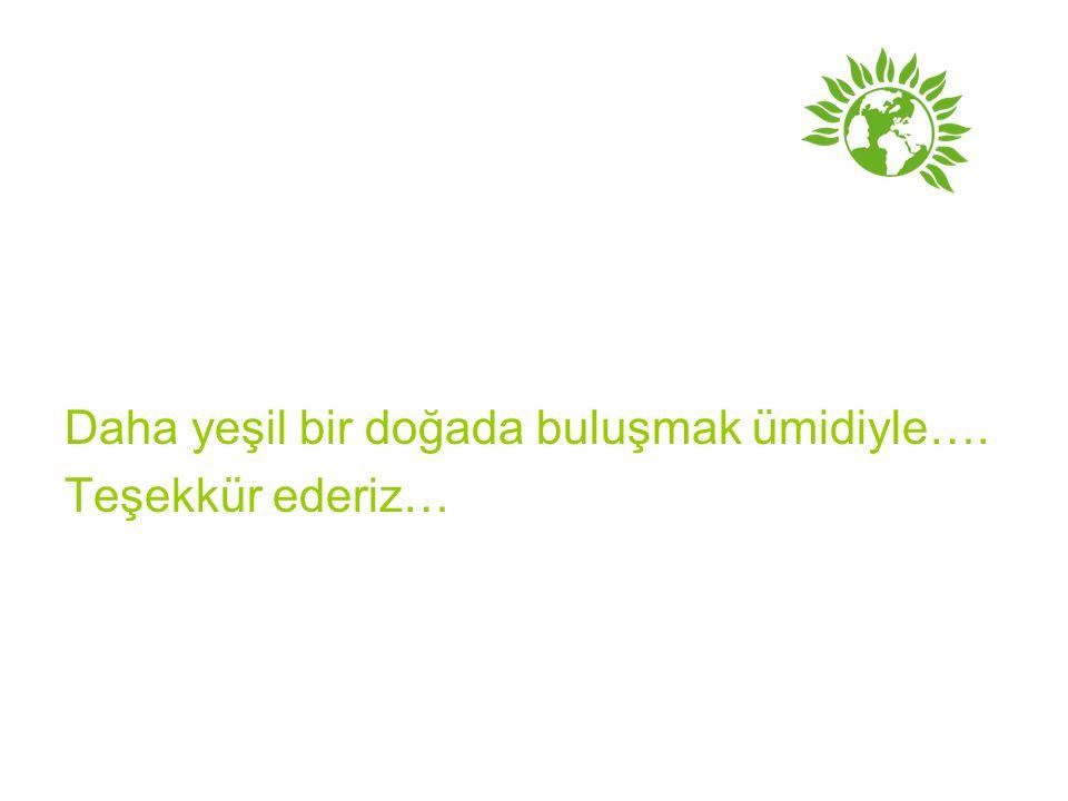 Daha yeşil bir doğada buluşmak ümidiyle…. Teşekkür ederiz…