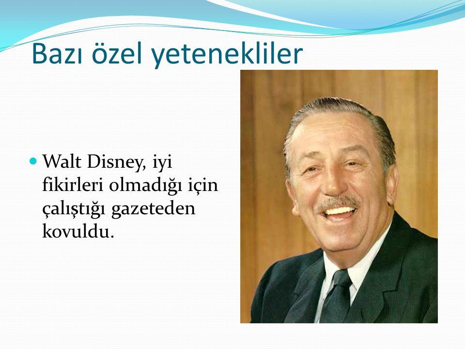 Bazı özel yetenekliler Walt Disney, iyi fikirleri olmadığı için çalıştığı gazeteden kovuldu.