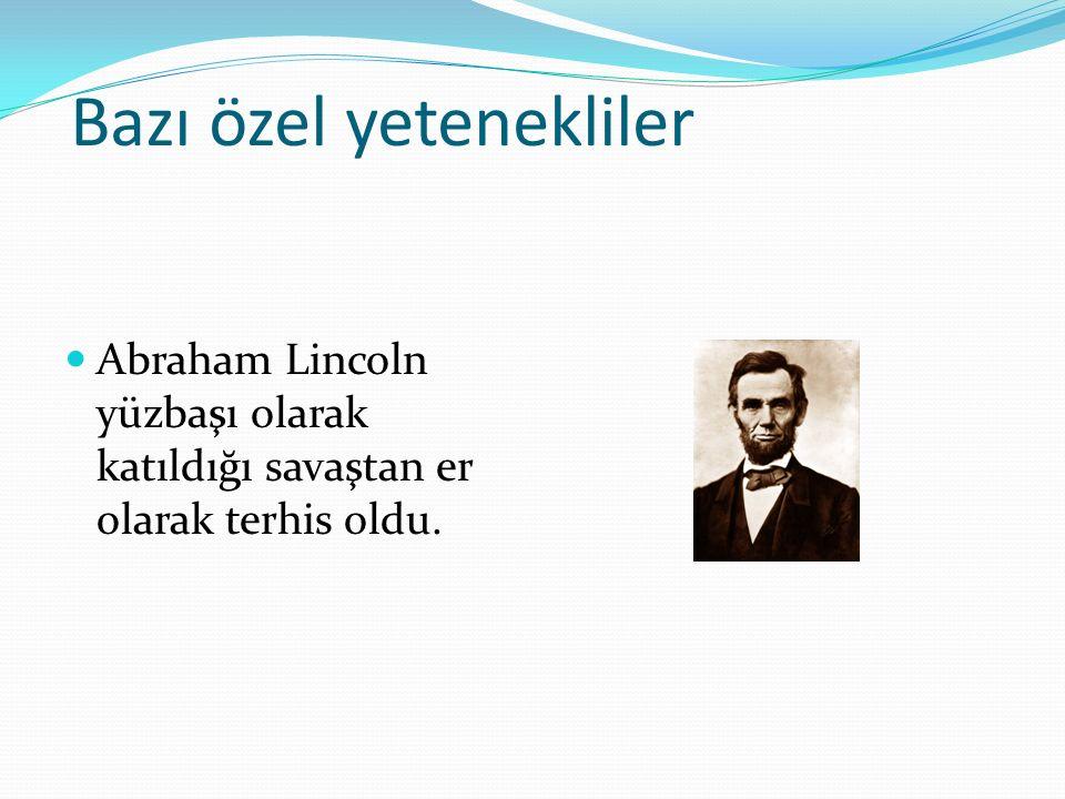 Bazı özel yetenekliler Abraham Lincoln yüzbaşı olarak katıldığı savaştan er olarak terhis oldu.