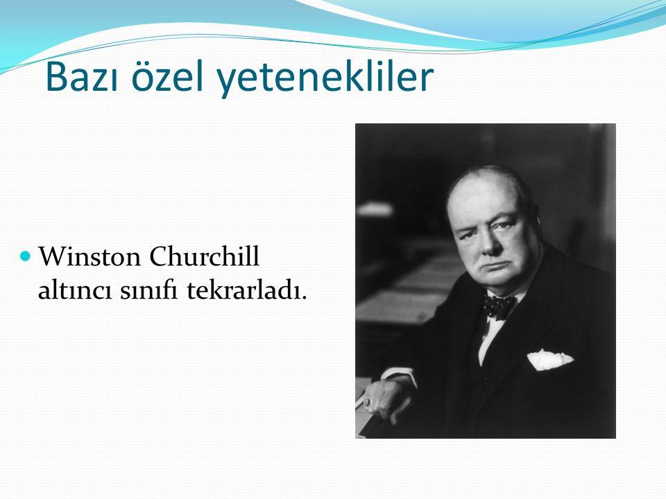 Bazı özel yetenekliler Winston Churchill altıncı sınıfı tekrarladı.