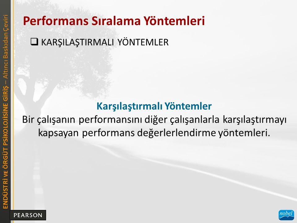 Performans Sıralama Yöntemleri  KARŞILAŞTIRMALI YÖNTEMLER Karşılaştırmalı Yöntemler Bir çalışanın performansını diğer çalışanlarla karşılaştırmayı kapsayan performans değerlerlendirme yöntemleri.