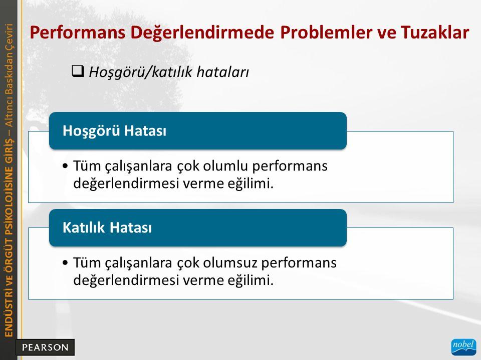 Performans Değerlendirmede Problemler ve Tuzaklar  Hoşgörü/katılık hataları Tüm çalışanlara çok olumlu performans değerlendirmesi verme eğilimi.