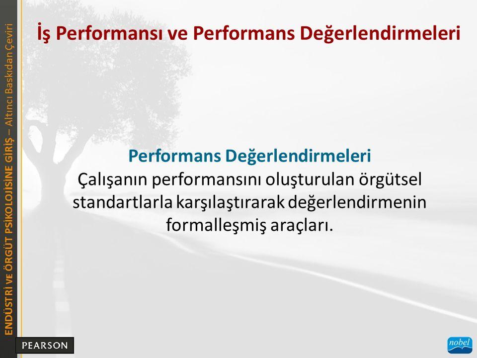İş Performansı ve Performans Değerlendirmeleri Performans Değerlendirmeleri Çalışanın performansını oluşturulan örgütsel standartlarla karşılaştırarak değerlendirmenin formalleşmiş araçları.