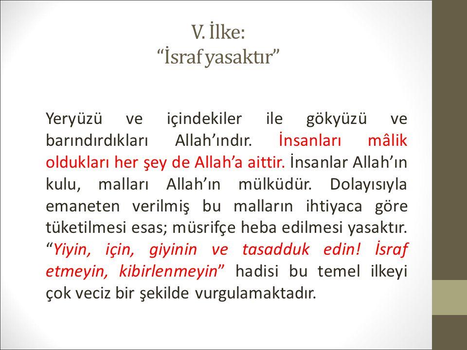 V. İlke: İsraf yasaktır Yeryüzü ve içindekiler ile gökyüzü ve barındırdıkları Allah'ındır.