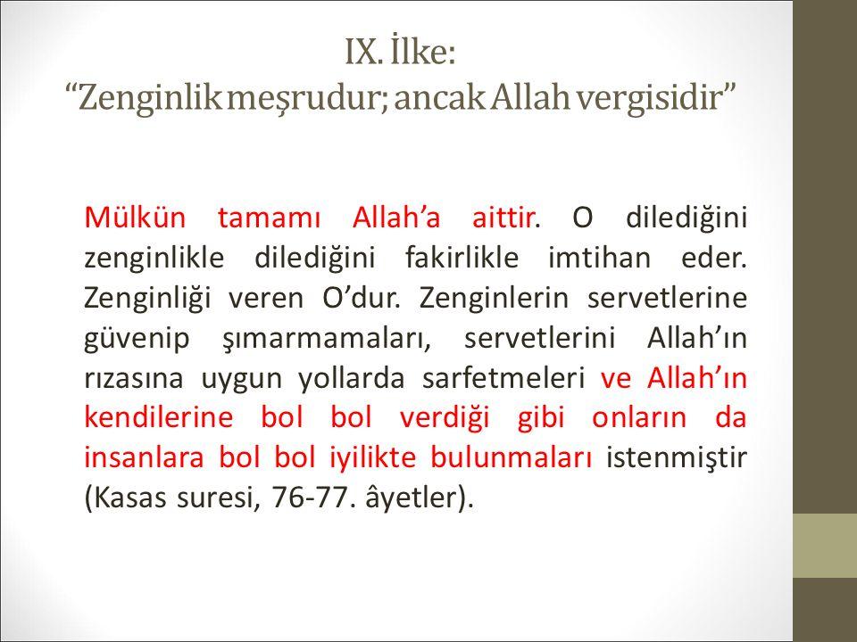IX. İlke: Zenginlik meşrudur; ancak Allah vergisidir Mülkün tamamı Allah'a aittir.