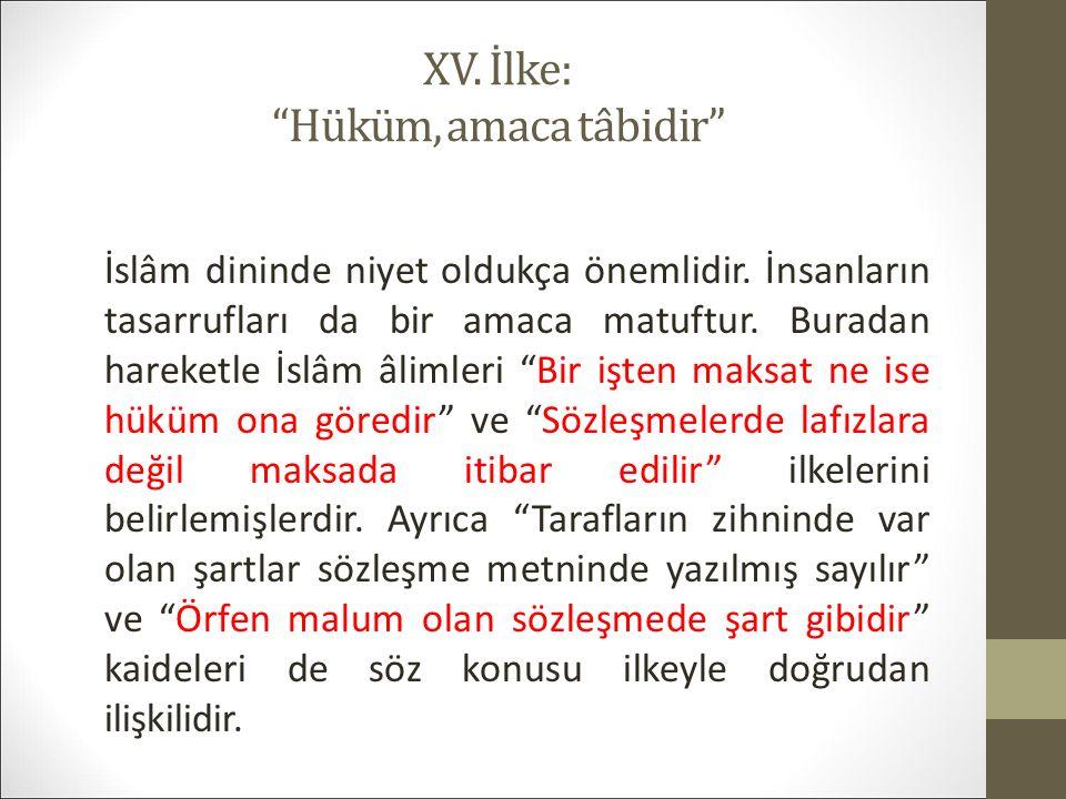 XV. İlke: Hüküm, amaca tâbidir İslâm dininde niyet oldukça önemlidir.