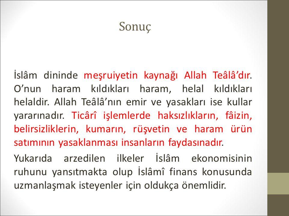 Sonuç İslâm dininde meşruiyetin kaynağı Allah Teâlâ'dır.