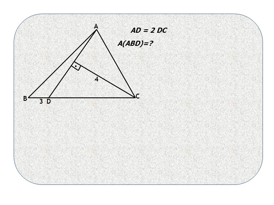 . 3 4 A B D C AD = 2 DC A(ABD)=