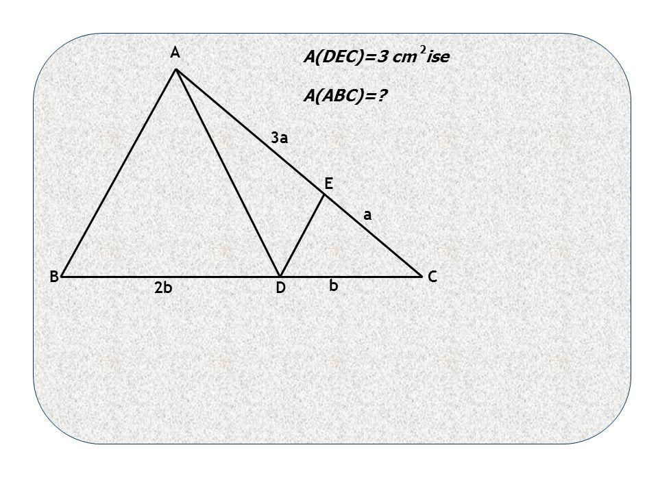 a 3a b 2b A BC D E A(DEC)=3 cm ise A(ABC)= 2