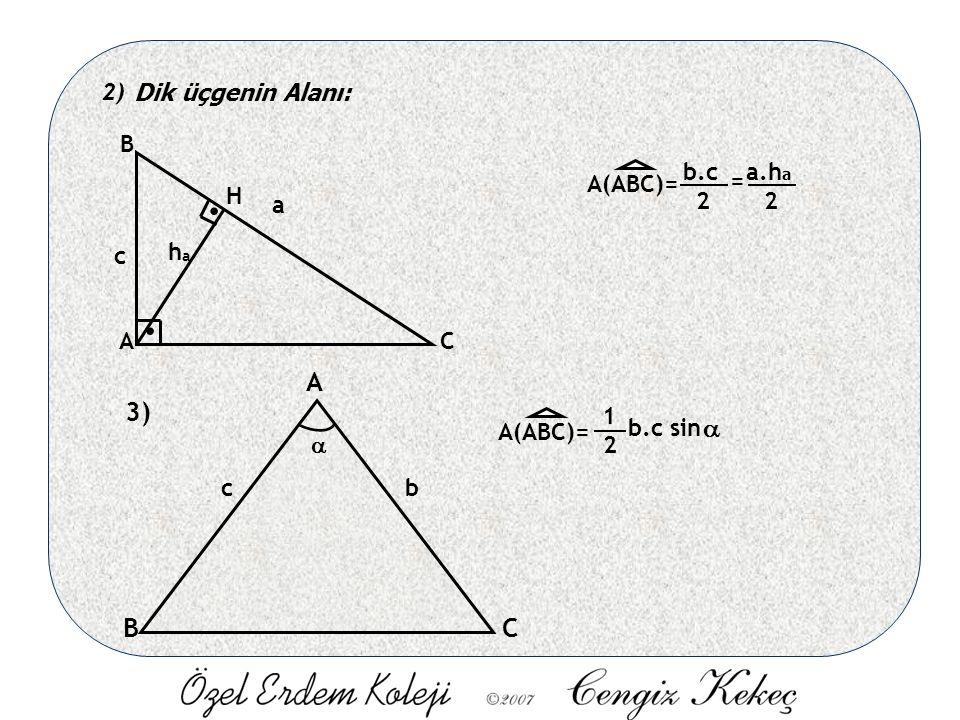 2) Dik üçgenin Alanı:.. A B C H h c a A(ABC)= 2 a a.h 2 b.c = a 3) A BC cb  A(ABC)= 1 2 b.c sin 