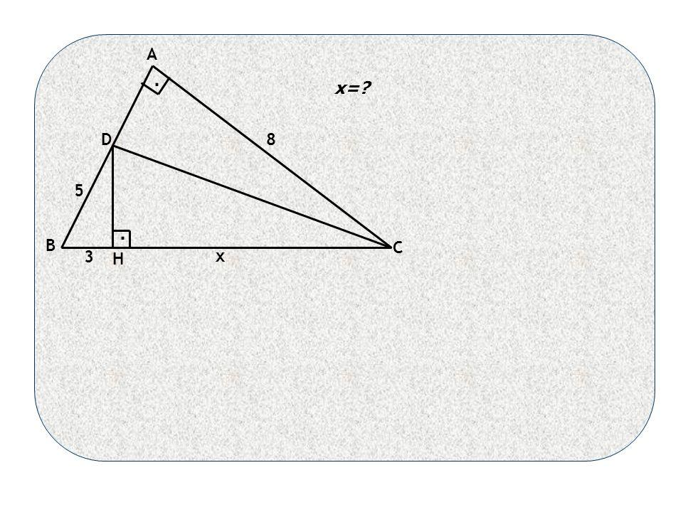 x 8 5 A D B H C 3.. x=