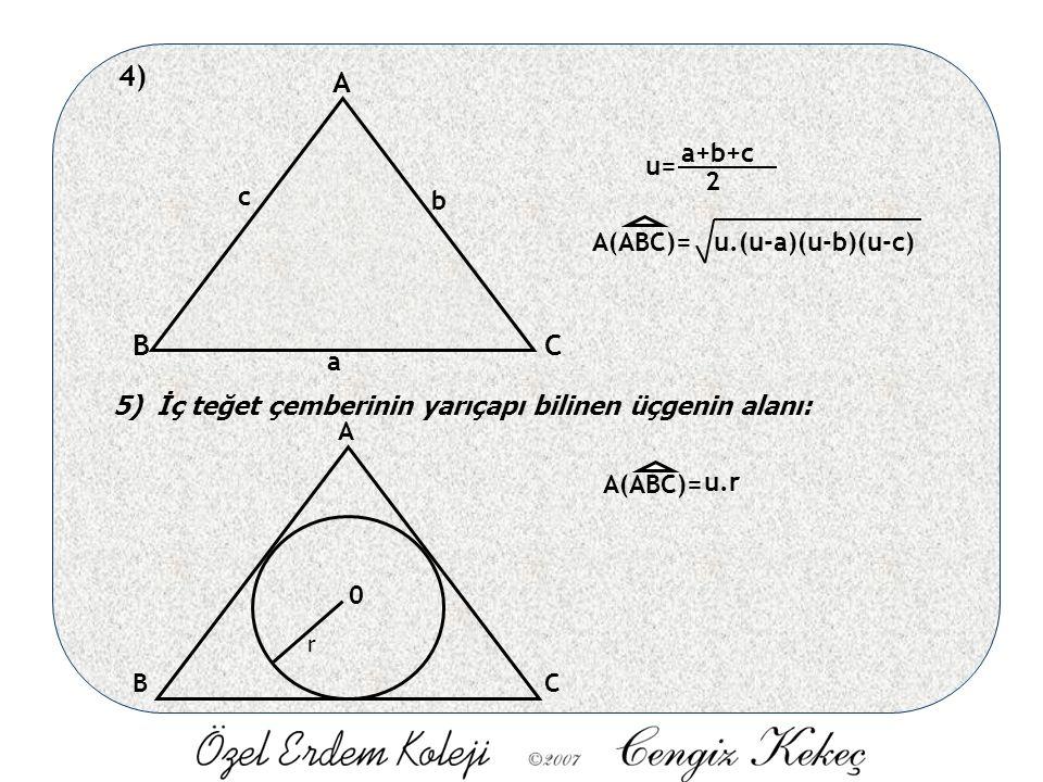 4) A BC a b c A(ABC)= u= a+b+c 2 u.(u-a)(u-b)(u-c) 5) İç teğet çemberinin yarıçapı bilinen üçgenin alanı: A BC 0 A(ABC)= u.r r