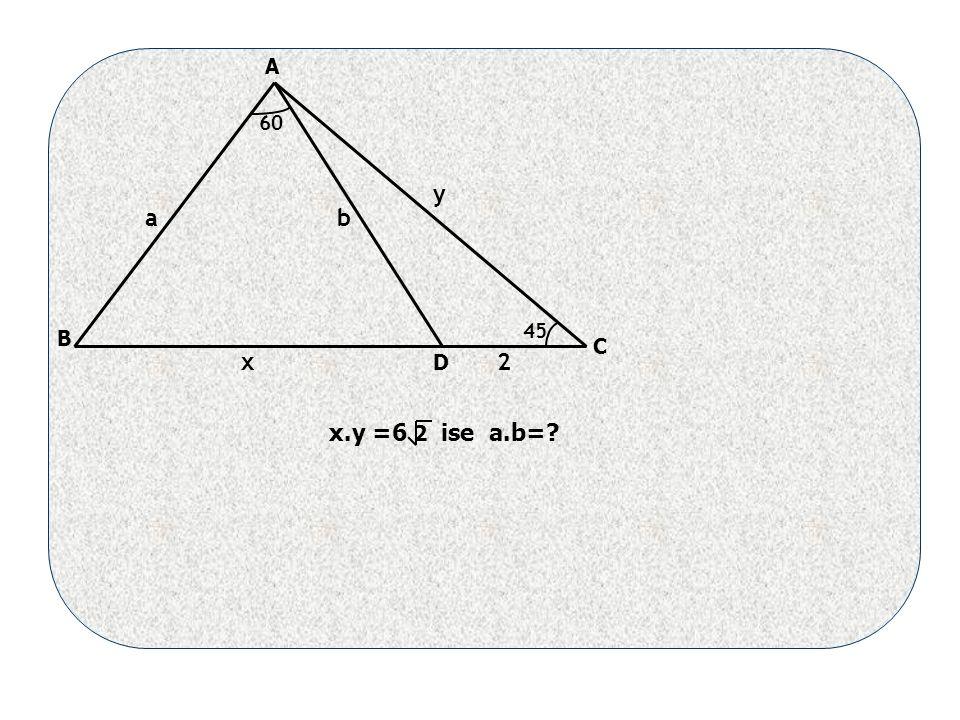 45 ab x y 60 2 x.y =6 2 ise a.b= A B D C