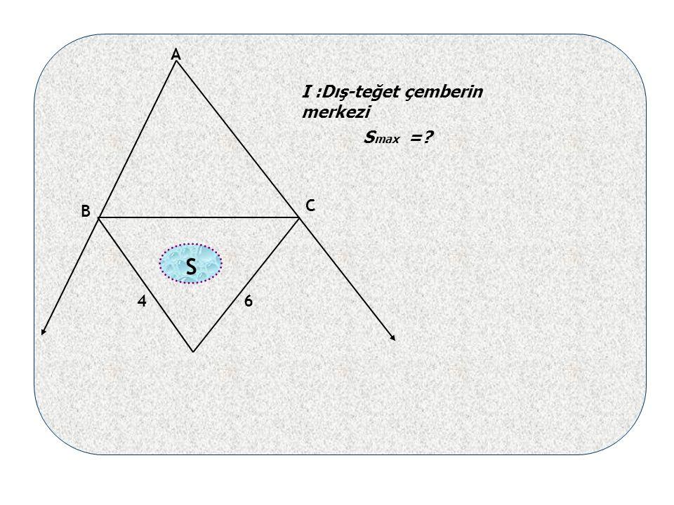 46 A B C max S = I :Dış-teğet çemberin merkezi S