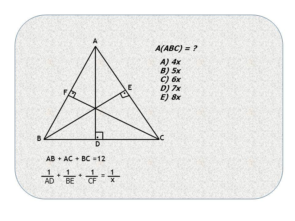 ... AB + AC + BC =12 A B C D E F ++= 1111 x A(ABC) = A)4x B)5x C)6x D)7x E)8x AD BE CF