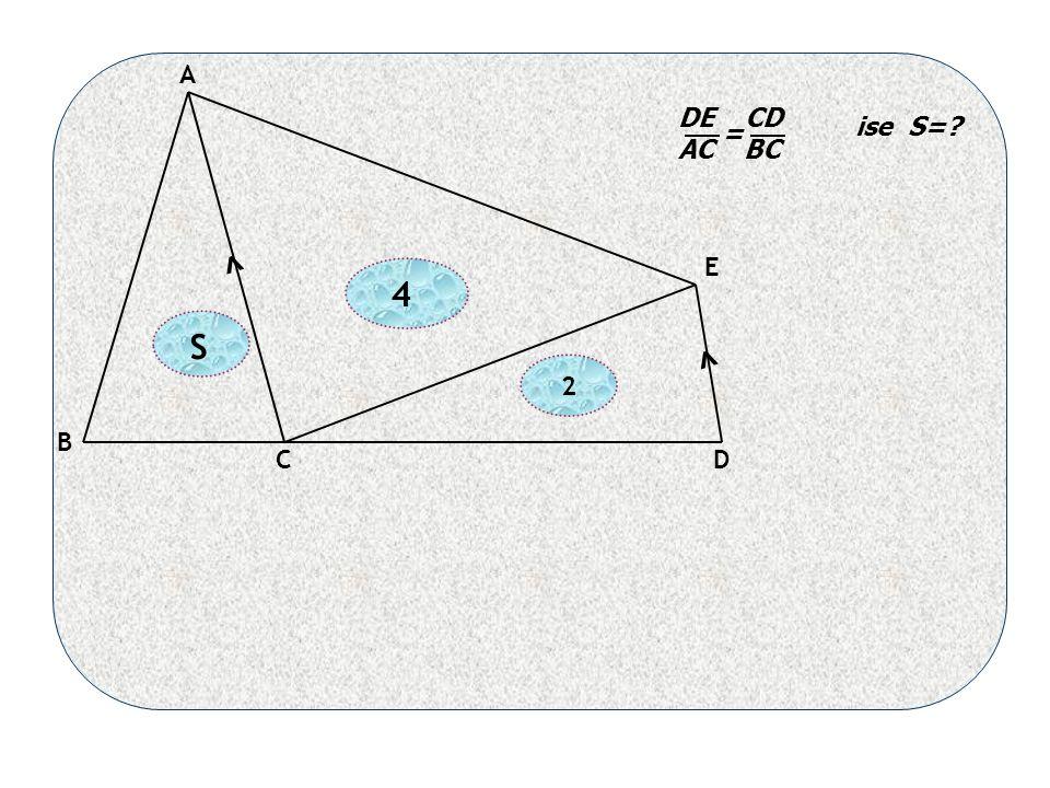 S 4 2 < < A B CD E DE CD AC BC ise S= =
