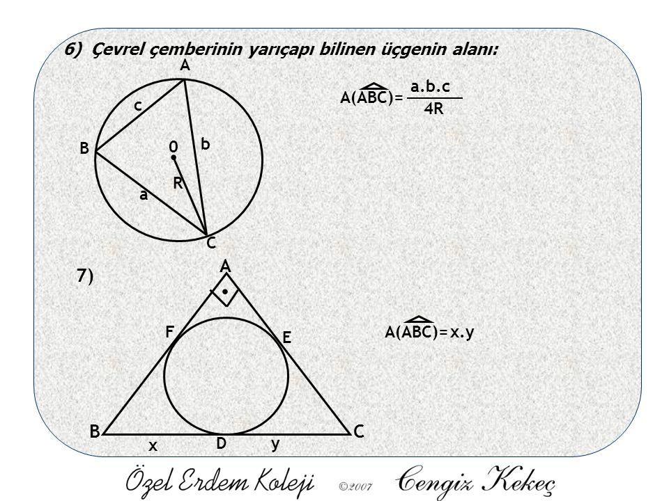6) Çevrel çemberinin yarıçapı bilinen üçgenin alanı: A B C 0.