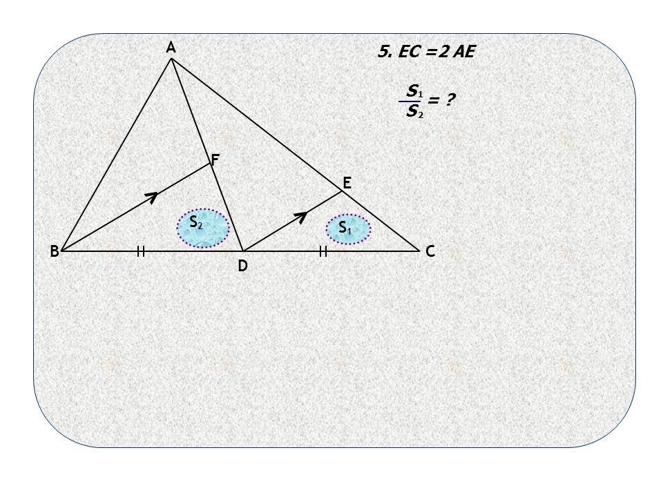A BC D E F < < 5. EC =2 AE S 1 2 S S 1 2 =