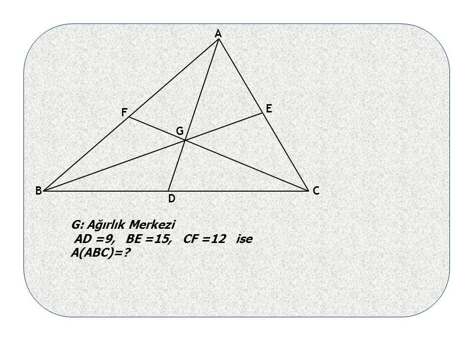 BC A D E F G G: Ağırlık Merkezi AD =9, BE =15, CF =12 ise A(ABC)=