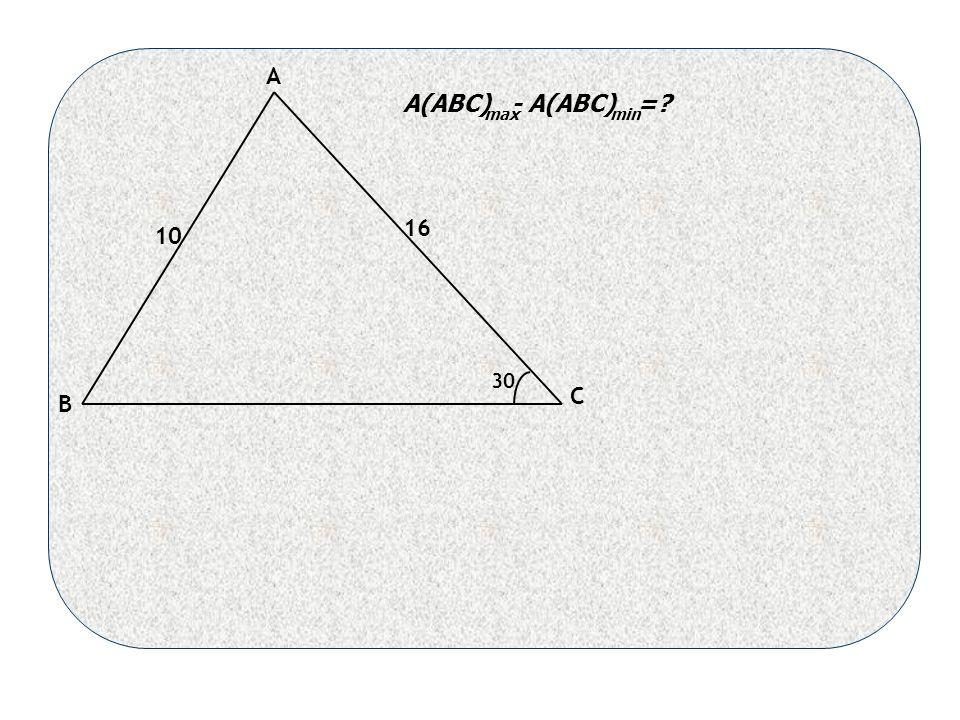 10 16 30 B C A A(ABC) - A(ABC) = maxmin
