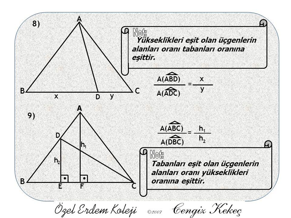 8) A BC D x y A(ABD) A(ADC) = x y Yükseklikleri eşit olan üçgenlerin alanları oranı tabanları oranına eşittir. 9) B C.. A(ABC) D EF A(DBC) = h h 1 1 2