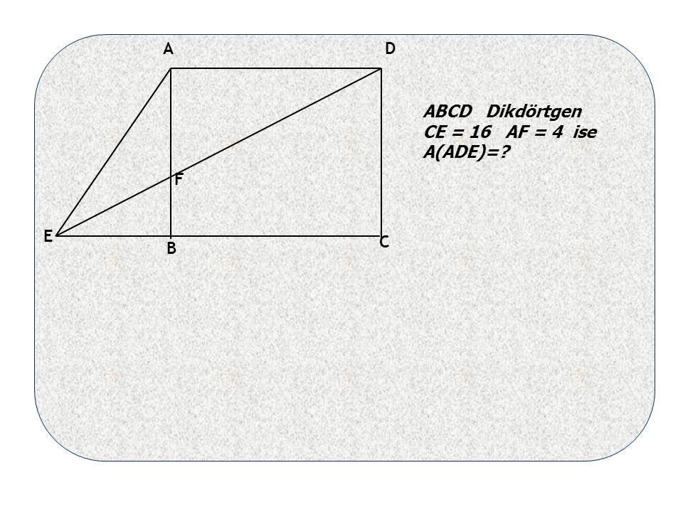 A B C D E F ABCD Dikdörtgen CE = 16 AF = 4 ise A(ADE)=