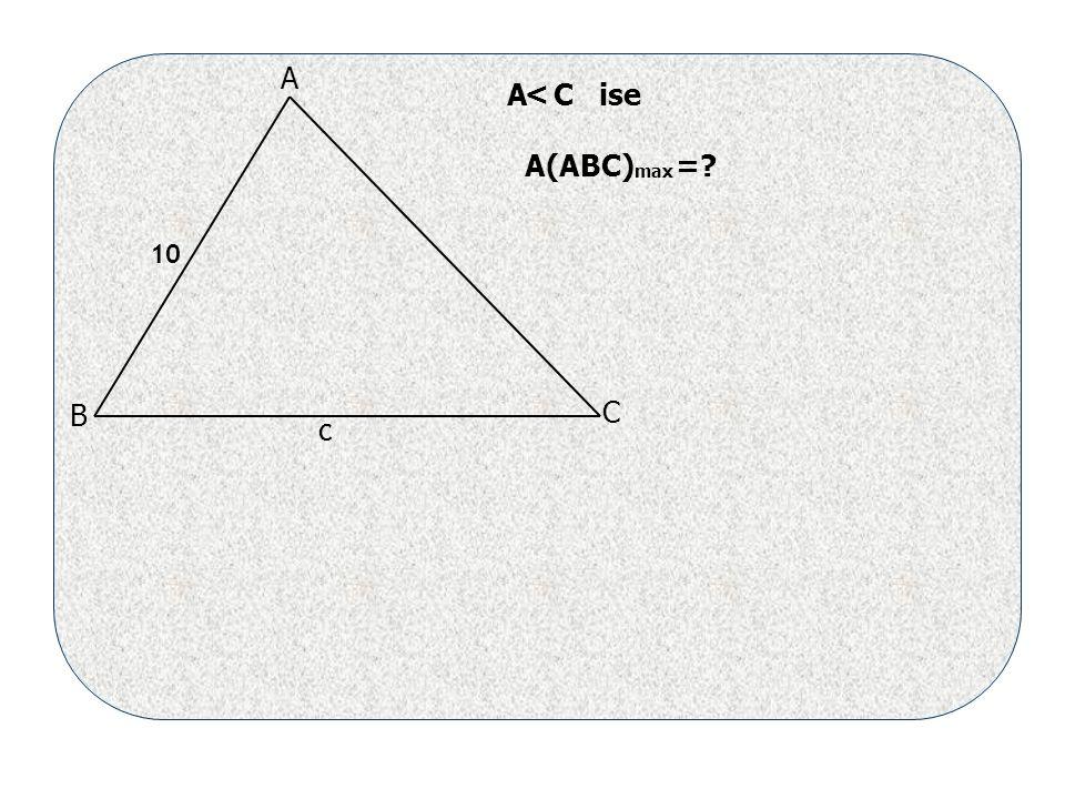 10 A B C C A C ise A(ABC) = < max