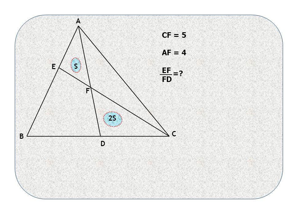 S 2S A B C D E F CF = 5 AF = 4 EF FD =