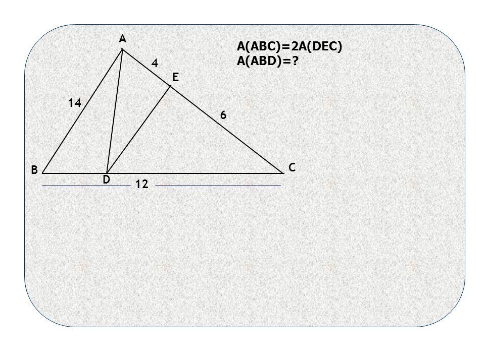 A B C D E 4 6 14 12 A(ABC)=2A(DEC) A(ABD)=