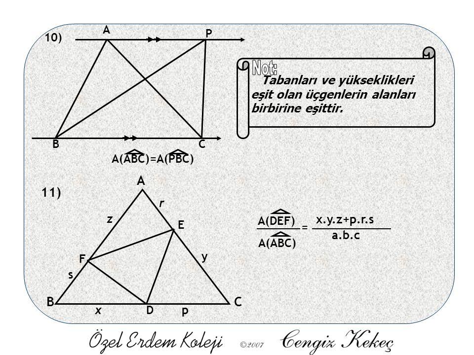 11) A BC D E F x y z p r s A(ABC) A(DEF) = x.y.z+p.r.s a.b.c A BC P A(A( A(ABC)=A(PBC) Tabanları ve yükseklikleri eşit olan üçgenlerin alanları birbirine eşittir.