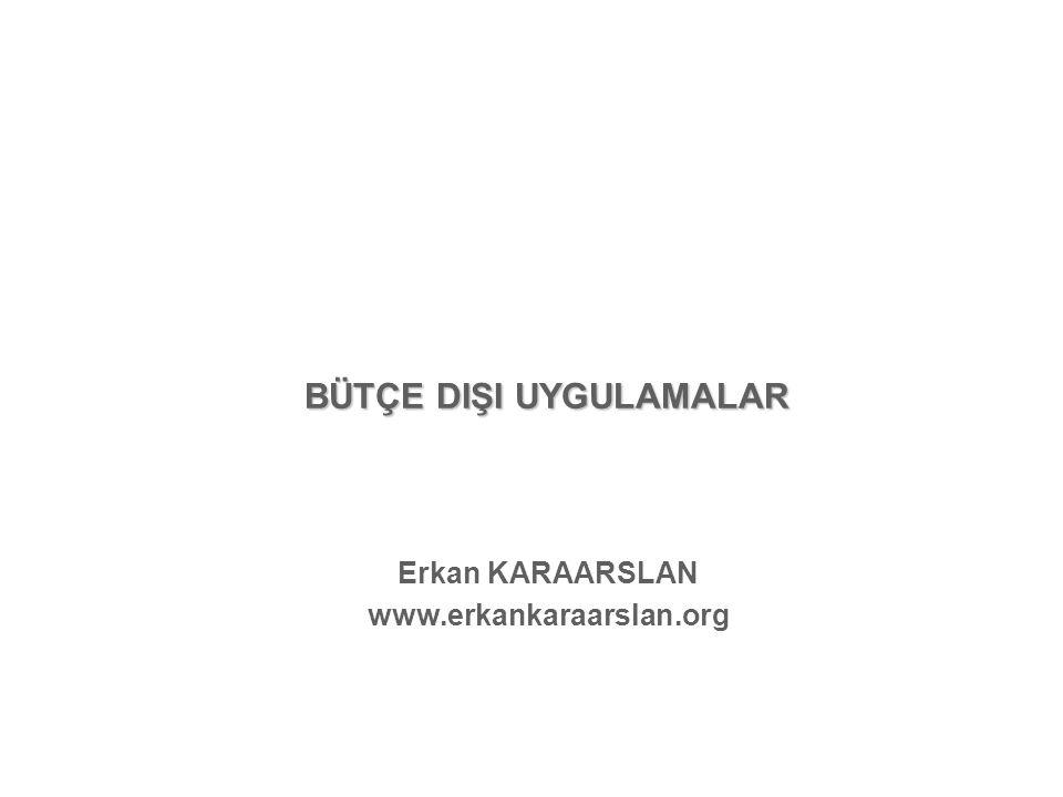 BÜTÇE DIŞI UYGULAMALAR Erkan KARAARSLAN www.erkankaraarslan.org