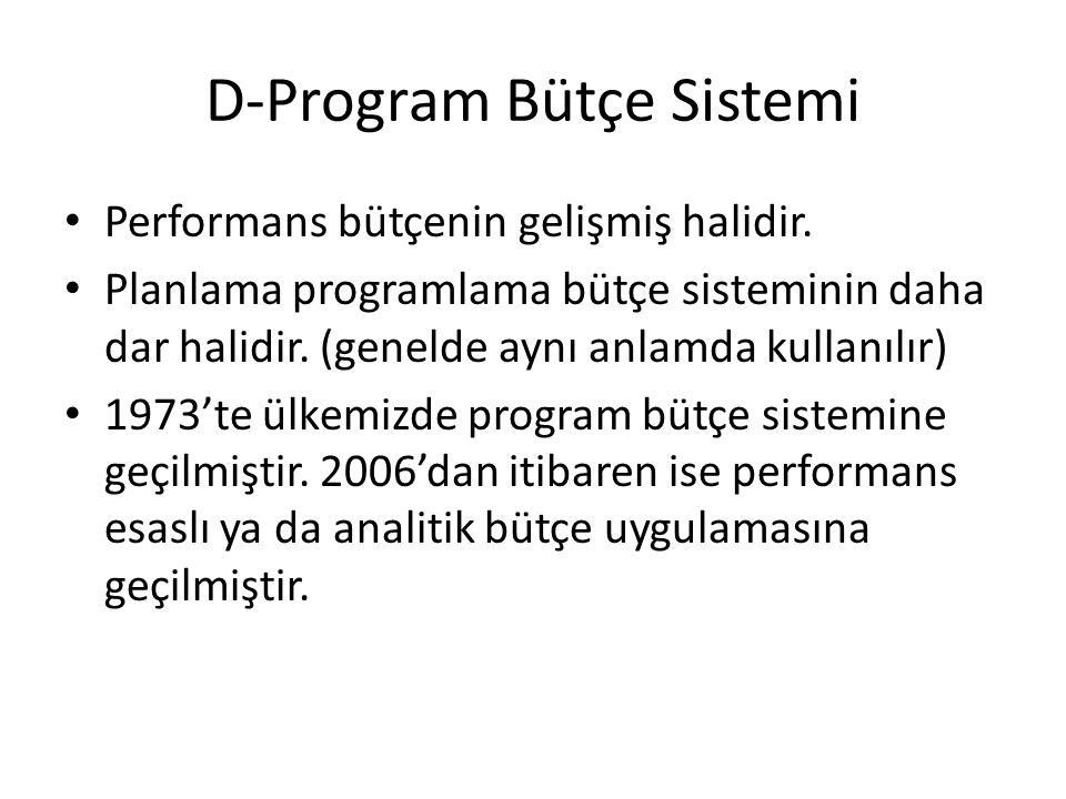 D-Program Bütçe Sistemi Performans bütçenin gelişmiş halidir.