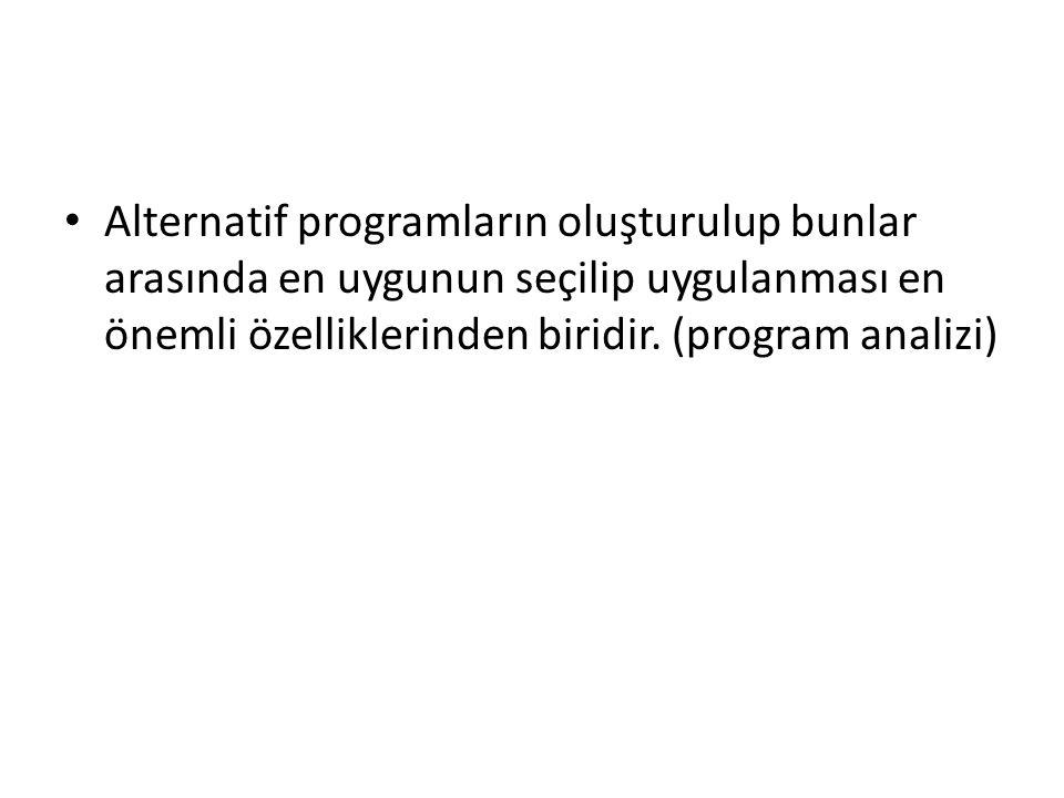 Alternatif programların oluşturulup bunlar arasında en uygunun seçilip uygulanması en önemli özelliklerinden biridir.