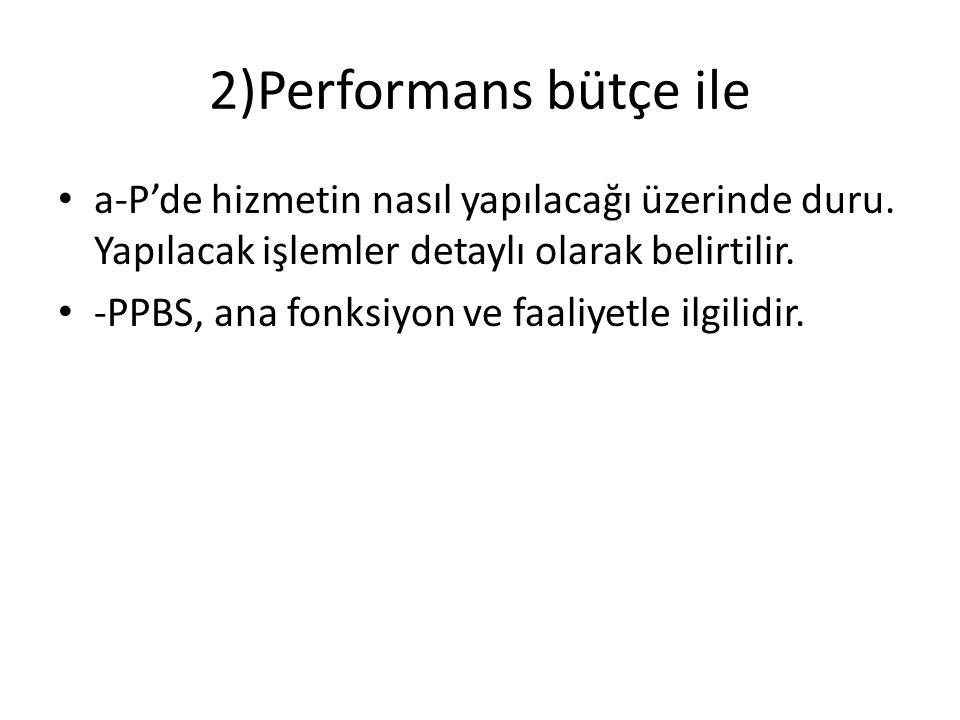 2)Performans bütçe ile a-P'de hizmetin nasıl yapılacağı üzerinde duru.