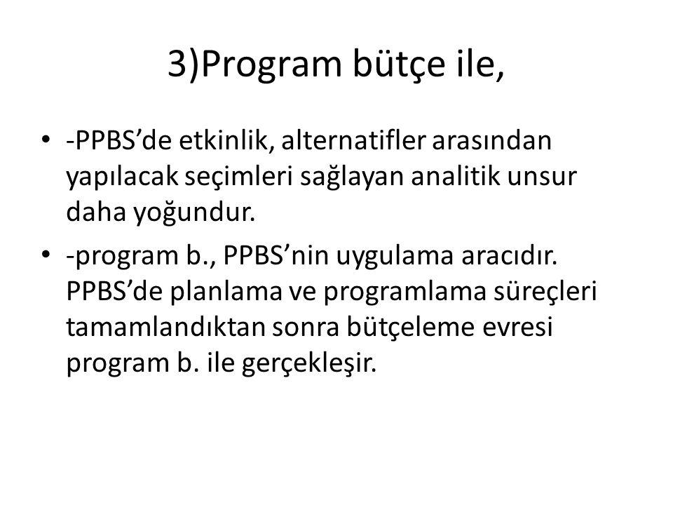 3)Program bütçe ile, -PPBS'de etkinlik, alternatifler arasından yapılacak seçimleri sağlayan analitik unsur daha yoğundur.