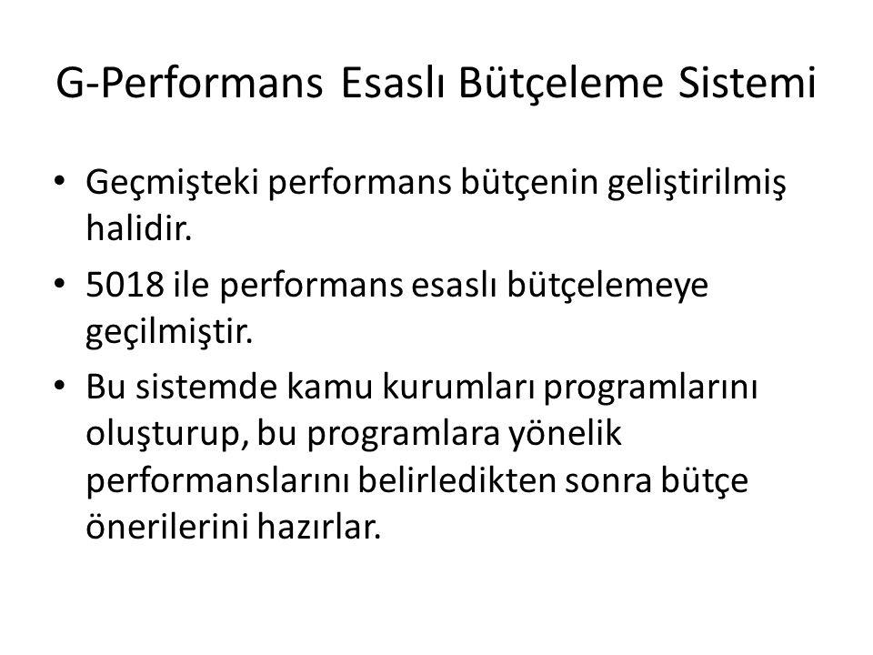 G-Performans Esaslı Bütçeleme Sistemi Geçmişteki performans bütçenin geliştirilmiş halidir.