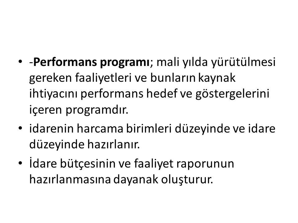 -Performans programı; mali yılda yürütülmesi gereken faaliyetleri ve bunların kaynak ihtiyacını performans hedef ve göstergelerini içeren programdır.