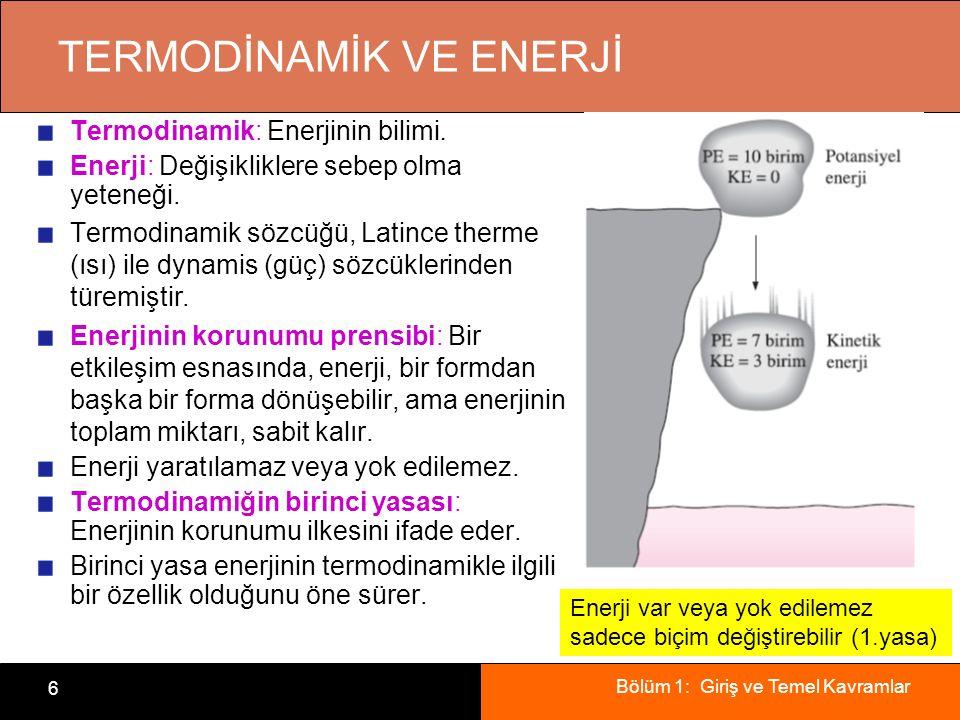 Bölüm 1: Giriş ve Temel Kavramlar 6 TERMODİNAMİK VE ENERJİ Termodinamik: Enerjinin bilimi. Enerji: Değişikliklere sebep olma yeteneği. Termodinamik sö