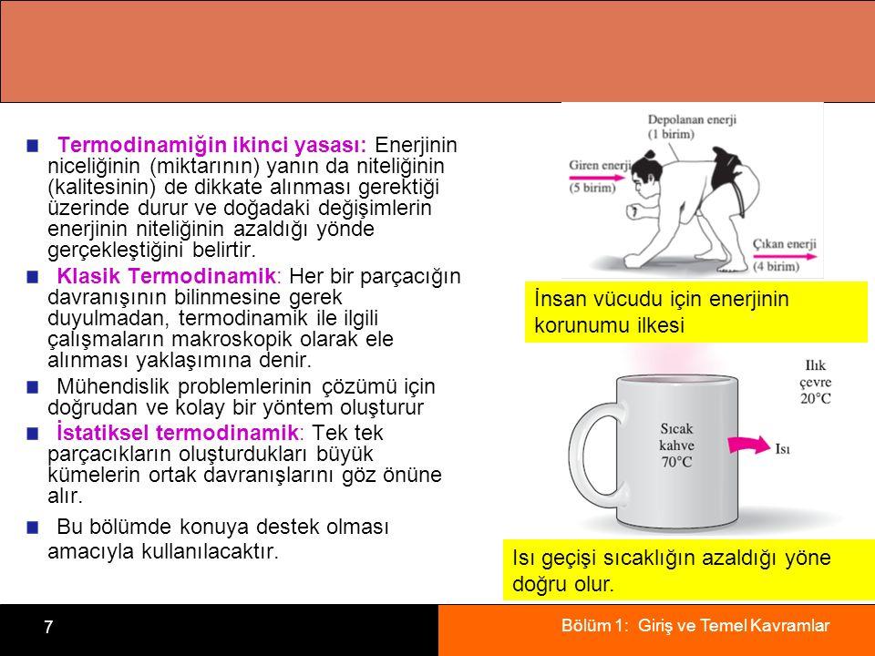 Bölüm 1: Giriş ve Temel Kavramlar 7 Termodinamiğin ikinci yasası: Enerjinin niceliğinin (miktarının) yanın da niteliğinin (kalitesinin) de dikkate alı