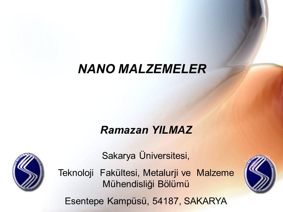 NANO MALZEMELER Ramazan YILMAZ Sakarya Üniversitesi, Teknoloji Fakültesi, Metalurji ve Malzeme Mühendisliği Bölümü Esentepe Kampüsü, 54187, SAKARYA